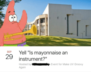 """Music, School, and Groovy: Yell """"ls mayonnaise an  instrument?""""  Hosted by Event for Make UV Groovy  29  Again A bunch of people are yelling this to the music department at my school"""