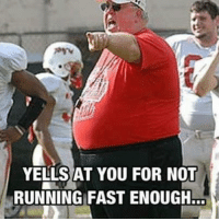 Not Running: YELLS AT YOU FOR NOT  RUNNING FAST ENOUGH