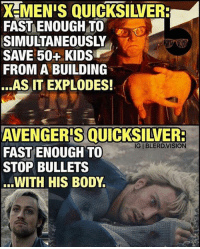 Bodies , Memes, and Vision: YeMENIS QUICKSILVER:  FAST ENOUGH TO  SIMULTANEOUSLY  SAVE 50+ KIDS  FROM A BUILDING  AS IT EXPLODES!  AVENGERS QUICKSILVERB  IGIBLERD VISION  FAST ENOUGH TO  STOP BULLETS  WITH HIS BODY Differences