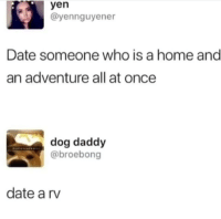 Funny, Memes, and Tumblr: yen  ayennguyener  Date someone who is a home and  an adventure all at once  dog daddy  @broebong  date a rv Funny Memes. Updated Daily! ⇢ FunnyJoke.tumblr.com 😀