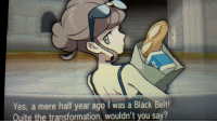 "transladyknight: transsystem:   gaylor-moon:  nazerine:  radioactive-moth:  lonesecretmemer:  sulkylass:  auldlangespeon:  sulkylass:  cubeybooby:  internetsensationjakesurname:  apparently i found a canon trans lady in the battle maison  cute!!  don't black belt women exist tho  black belts are an all-male trainer class within the game.  OH duh. right. i took this complete out of context. it's pokemon.  Reasons I love X and Y  This is just a mis-translation you fuck heads  I hate to break your bubble, but no, it's not. In Japanese, she says  半年前はカラテおうだったのに医学の力ってスゲーよね!  which literally means ""To think I was a Black Belt just half a year ago. Modern medicine sure is amazing!"" as an extra bonus, Black Belts are referred to in Japanese as カラテおう, which means ""karate king"" and is explicitly male. tl;dr keep your stupid transphobic assumptions to yourself, moron   OH LOOK MY FAVORITE POST  https://bulbapedia.bulbagarden.net/wiki/Beauty_(Trainer_class)#Trivia   I love her : Yes, a mere half year ago T was a Black Belt!  Quite the transformation, wouldn't you say? transladyknight: transsystem:   gaylor-moon:  nazerine:  radioactive-moth:  lonesecretmemer:  sulkylass:  auldlangespeon:  sulkylass:  cubeybooby:  internetsensationjakesurname:  apparently i found a canon trans lady in the battle maison  cute!!  don't black belt women exist tho  black belts are an all-male trainer class within the game.  OH duh. right. i took this complete out of context. it's pokemon.  Reasons I love X and Y  This is just a mis-translation you fuck heads  I hate to break your bubble, but no, it's not. In Japanese, she says  半年前はカラテおうだったのに医学の力ってスゲーよね!  which literally means ""To think I was a Black Belt just half a year ago. Modern medicine sure is amazing!"" as an extra bonus, Black Belts are referred to in Japanese as カラテおう, which means ""karate king"" and is explicitly male. tl;dr keep your stupid transphobic assumptions to yourself, moron   OH LOOK MY FAVORITE POST  https://bulbapedia.bulbagarden.net/wiki/Beauty_(Trainer_class)#Trivia   I love her"