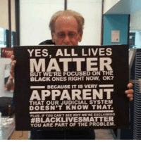Judicial: YES, ALL LIVES  BUT WE'RE FOCUSED ON THE  BLACK ONES RIGHT NOW, OK?  BECAUSE IT IS VERY  APRARENT  THAT OUR JUDICIAL SYSTEM  DOESN'T KNOW THAT  PLUS, IF YOU CANT SEE WHY WE'RE EXC IG  #BLACKLIVES MATTER  YOU ARE PART OF THE PROBLEM.