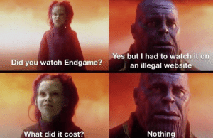 Memes, Watch, and 🤖: Yes but I had to watch it on  an illegal website  Did you watch Endgame?  Nothing  What did it cost?