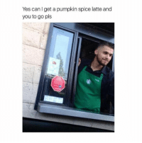 omg: Yes can get a pumpkin spice latte and  you to go pls omg