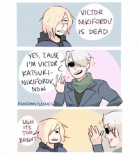 Lmao, Memes, and 🤖: YES, CAUSE  VICTOR  KATSVKI-  NDW  RANDOMSPLASHES  ITS  TOD  BRIGHT  VICTOR  NIKIFOROU  IS DEAD This is what should've happened when yurio said 'victor nikiforov is dead' lmao yurionice victornikiforov yuriplisetsky victuuri randomsplashes victuri