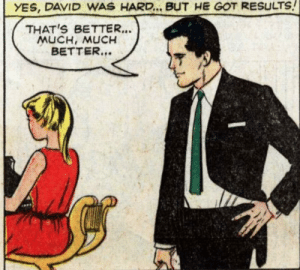 Got, Yes, and Just: YES, DAVID WAS HARD.. BUT HE GOT RESULTS!  THAT'S BETTER..  MUCH, MUCH  BETTER... It's just too hard…