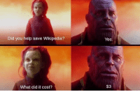 Funny, Wikipedia, and Help: Yes  Did you help save Wikipedia?  $3  What did it cost? Please guys it's just $3 via /r/funny https://ift.tt/2CaDoXQ