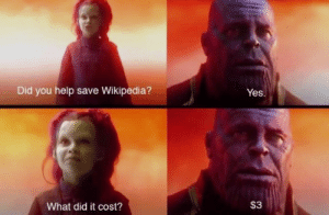 meirl by AlvaR_DroiD MORE MEMES: Yes  Did you help save Wikipedia?  $3  What did it cost? meirl by AlvaR_DroiD MORE MEMES