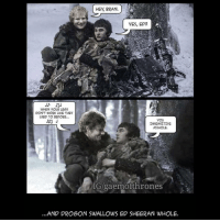 """Ed: *whispers* """"Will your mouth still remember the taste of my love"""" Bran: """"what?"""" Ed: """"what?"""": YES, ED?  WHEN YOUR LEGS  DON'T WORK LIKE THEY  USED TO BEFORE...  you  INSENSITIVE  ASSHOLE.  IGgaemofthrones  AND DROGON SWALLOWS ED SHEERAN WHOLE. Ed: *whispers* """"Will your mouth still remember the taste of my love"""" Bran: """"what?"""" Ed: """"what?"""""""