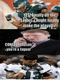 Eagles Nation vs Jaguars Nation? Credit: Anthony Fellows  http://whatdoumeme.com/meme/kjq9v0: YES! Finally off the  Eagle might finally  make the playoffs!  CONGRATS Jason  you're a Jaguar Eagles Nation vs Jaguars Nation? Credit: Anthony Fellows  http://whatdoumeme.com/meme/kjq9v0