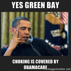 Green Bay Packers Memes | Funniest Packers Memes on the Internet: YES GREEN BAY  CHOKING IS COVERED BY  OBAMACAREmegenerator.net Green Bay Packers Memes | Funniest Packers Memes on the Internet