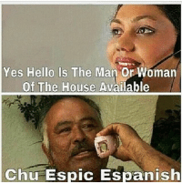 Hello, Memes, and Parents: Yes Hello Is The Man or Woman  Of The House Available  Chu Espic Espanish My parents be doing that tho 😂😂 MexicansProblemas