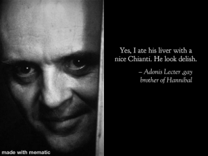 Hollywood make this happen: Yes, I ate his liver with a  nice Chianti. He look delish.  - Adonis Lecter ,gay  brother of Hannibal  made with mematic Hollywood make this happen