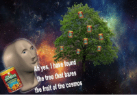 "Reddit, Chef, and Tree: yes, I have found  the tree that bares  the fruit of the cosmos <p>[<a href=""https://www.reddit.com/r/surrealmemes/comments/8eqvng/chef_boyardee_is_y_u_m/"">Src</a>]</p>"
