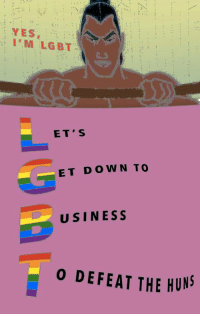 Lgbt, Huns, and Yes: YES  I' M LGBT  ET'S  ET DOWN TO  USINESS  o DEFEAT THE HUNS
