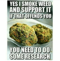 Memes, 🤖, and Smoking Weed: YES I SMOKE WEED  AND SUPPORT T  IFTHAT OFFENDS  YOU NEED TO DO  SOME RESEARCH