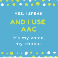 Using both AAC and Spoken Words. April 23, 2018 by Kathryn Helland  https://aaccommunity.net/2018/04/using-both-aac-and-spoken-words/: YES,I SPEAK  AND IUSE  AAC  It's my voice,  my choice  thryn Helland, MS  CC-SLP  AACCommunity.net Using both AAC and Spoken Words. April 23, 2018 by Kathryn Helland  https://aaccommunity.net/2018/04/using-both-aac-and-spoken-words/