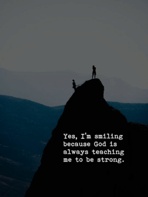 Being Strong: Yes, I'm smiling  because God is  always teachintg  me to be strong.