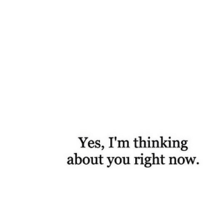 https://iglovequotes.net/: Yes, I'm thinking  about you right now. https://iglovequotes.net/