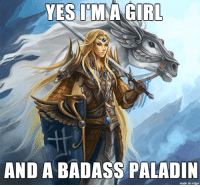 Badass: YES IMA GIRL  AND A BADASS PALADIN  made on imgur