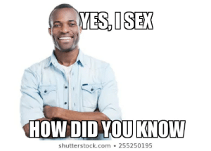 How, Yes, and Com: YES, ISEX  HOW DID YOU KNOW  shutterstock.com  255250195 My chadness exceeds all