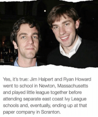 Jim Halpert, Memes, and School: Yes, it's true: Jim Halpert and Ryan Howard  went to school in Newton, Massachusetts  and played little league together before  attending separate east coast lvy League  schools and, eventually, ending up at that  paper company in Scranton. wow 🤯