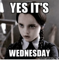 Its Wednesday: YES ITS  WEDNESDAY  memegeneratorn