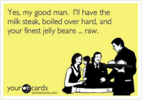 Charlie, Memes, and Good: Yes, my good man. I'll have the  milk steak, boiled over hand, and  our finest jelly beans  raw.  your  e Cards  somee cards.com ♥ Charlie Day Quotes ♥