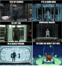 "Memes, Prison, and Good: YES! OF COURSE  ITS A GOOD IDEA  TO PUT THE  HOMICIDAL MANIA  IN A GLASS PRISON.  I'M SURE HE WON'T GET OUT... <p>Foolproof via /r/memes <a href=""https://ift.tt/2KuEAa1"">https://ift.tt/2KuEAa1</a></p>"