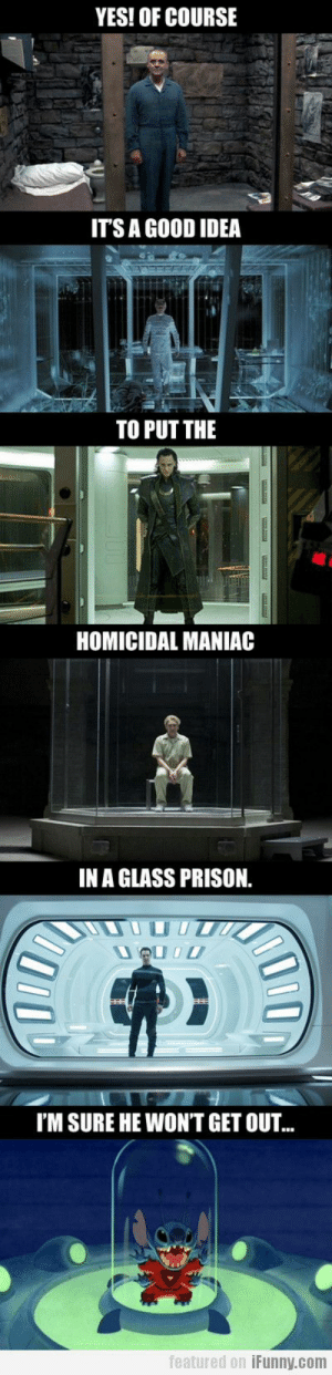 Bad, Prison, and Good: YES!OF COURSE  ITS A GOOD IDEA  TO PUT THE  69  HOMICIDAL MANIAC  IN A GLASS PRISON.  I'M SURE HE WON'T GET OUT  featured on iFunny.com Glass prisons are a BAD idea
