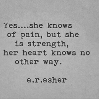 NuthinButTheTRUTH💯: Yes... she knows  of pain, but she  is strength,  her heart knows no  other way  a rasher NuthinButTheTRUTH💯