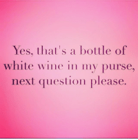 Friday, Memes, and Wine: Yes, that's a bottle of  white wine in my purse,  next question please 💁🏼 and what? Is is Friday after all 💅🏽 friday wine wineo goodgirlwithbadthoughts 💅🏽