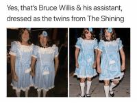 The Shining, Twins, and Bruce Willis: Yes, that's Bruce Willis & his assistant,  dressed as the twins from The Shining (Bruce Willis shows up to the front door) Parent: Nice costumes, but what's the magic phrase..? Bruce Willis: (in an extremely Bruce Willis voice) Yippie ki-yay, motherfuckers
