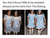 The Shining, Twins, and Bruce Willis: Yes, that's Bruce Willis & his assistant,  dressed as the twins from The Shining Guess we're still seeing dead people