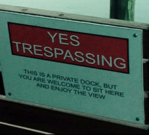 Yes, Private, and You: YES  TRESPASSING  THIS IS A PRIVATE DOCK, BUT  YOU ARE WELCOMETO SIT HERE  AND ENJOY THE VIEWN