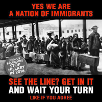Memes, Respect, and Aliens: YES WE ARE  A NATION OFIMMIGRANTS  JOIN US  STOP  IN SEE THE LINE? GET IN IT  AND WAIT YOUR TURN  LIKE IF YOU AGREE I don't mind legal immigration, moreover I respect people who patiently went through legal immigration process. Legal immigrants should've been be encouraged & supported, while illegal aliens should be arrested & deported. U.S. citizenship is a privilege, not an entitlement! – William Layne  Join the winning team: fb.com/stophillaryin2016