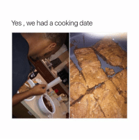 Bucket List, Memes, and Date: Yes, we had a cooking date puttin this on my bucket list