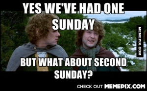Waking up one week after Memorial Day can be hardomg-humor.tumblr.com: YES WE'VE.HAD.ONE  SUNDAY  BUT WHAT ABOUT SECOND  SUNDAY?  СНЕCK OUT MЕМЕРIХ.COM  MEMEPIX.COM Waking up one week after Memorial Day can be hardomg-humor.tumblr.com