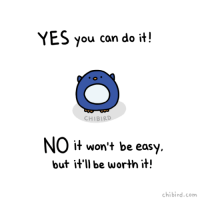 Yes and no from a penguin who knows you can be great!  http://chibird.com/post/152227794669: YES you can do it!  CHIBIRD  it won't be easy.  but it'll be worth it!  chibird.com Yes and no from a penguin who knows you can be great!  http://chibird.com/post/152227794669