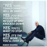 """Facebook, Fake, and Fire: """"YES, YOUR  TRANSFORMATION  WILL BE HARD.  YES, YOU WILL FEE  FRIGHTENED  MESSED UP AND  KNOCKED DOWN.  YES, YOU'LL  WANT TO STOP.  YES IT'S THE  BEST WORK  YOU'LL EVER DO  ROBIN SHARMA Wanted to share some seriously valuable information on exponential productivity + getting giant ambitions done in this post. I strongly encourage you to get away from the noise of life and really digest it deeply over the next 5 minutes. [Your potential will applaud you for it]. And so…let's go… …All of the billionaires, NBA stars, music legends and ultra-performers I personally advise and who show up at my events are """"freaks"""". They just see the world through a very different set of lenses than most people. They have a very different sequence of values. And they have a uniquely different series of personal protocols. And so, like anyone who operates at the highest level of ingenuity, productivity and audacity, they have had to develop a strong interior core that allows them to keep on rising to wow in the face of society calling them strange… …A-players also understand that their 5 most valuable [and scarce] resources are as follows: 1: Their Mental Focus. Without extreme concentration on your craft and """"vital few"""" priorities, you'll spread your brain's bandwidth over many things. And, ultimately, end up genius at nothing. By dialling in your focus, you'll leverage the neuroscientific rule that says """"neurons that fire together wire together"""". [Write that one down. Please.] Next, your massive focus activates a certain type of brain cell called an oligodendrocyte which then triggers the production of myelin, a fatty tissue that wraps around the neural pathway related to the skill you're practicing. Myelin is """"The Material of Genius"""" in many ways as it accelerates your learning speed and heightens your perception. This is how Wayne Gretzky was able to skate to where the puck was going. And how tennis star Serena Williams has done what she has. Cool, right? Impl"""
