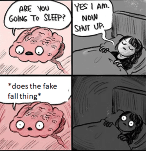 Dank, Fake, and Fall: YESI Am.  ARE YOU  GOING To SLEEP?  NOW  SHUT UP  CO  *does the fake  fall thing* thank you brain, very cool by MetalSlayer69 MORE MEMES