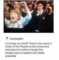 Memes, School, and Phoenix: Yesl  kramergate  I'm losing my mind?? there's this scene in  Order of the Phoenix at the school and  everyone is in uniform except this  random kid in a tasteful mid 2000s  ensemble Classic. Do you guys want me to go back to posting scenes?