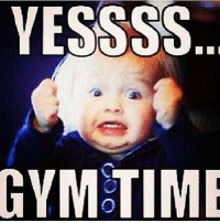 How I feel when it's that time of day..   Gym Memes: YESSSS  GYM TIME How I feel when it's that time of day..   Gym Memes