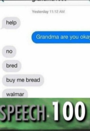 Lets obtain this grain by neok_koen MORE MEMES: Yesterday 11:12 AM  help  Grandma are you oka  no  bred  buy me bread  walmar  SPEEGHL 100 Lets obtain this grain by neok_koen MORE MEMES