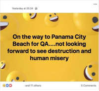 Beach, Panama, and Oldpeoplefacebook: Yesterday at 05:34 .  On the way to Panama City  Beach for QA....not looking  forward to see destruction and  human misery  and 11 others  5 Comments