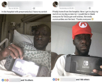 Cute, Lol, and Nintendo: Yesterday at 22:35  Thu at 03:38  In the hospital with pneumonia but I have my switch ially home from the hospital. Now I get to play my  switch on my big screen lol. I would like to thank  everyone for those get well wishes. Nintendo  communities are the best. Thanks everyone  ID  NINTENDO  SWITCH  and 780 others  and 1k others <p>I thought this was really cute!</p>