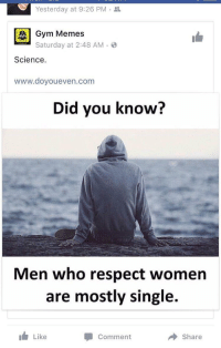 Neckbeard: Yesterday at 9:26 PM  Gym Memes  Saturday at 2:48 AM B  Science.  www.doyoueven.com  Did you know?  Men who respect women  are mostly single.  Like  Comment  Share