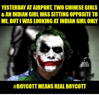 chinese meme: YESTERDAY ATAIRPORT TWO CHINESE GIRLS  & AN INDIAN GIRLWASSITTINGOPPOSITE TO  BACK.  BENCHERS  #BOYCOTT MEANSREAL BOYCOTT