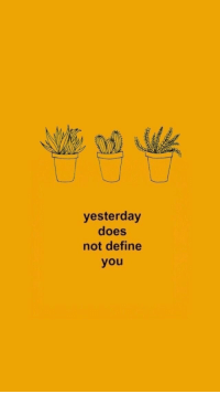Define: yesterday  does  not define  you