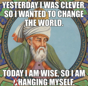 Dank, Memes, and Target: YESTERDAY IWAS CLEVER  SO1 WANTED TO CHANGE  THE WORLD  TODAY IAMWISE, SOIAM  HANGING MYSELF All wise men are dead. by yaboiChopin MORE MEMES